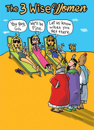 3 Wise Women Funny For Her  Happy Holidays The Three Wise Women | wise, women, men, camels, desert, cartoon, fun, ladies, pyramids, Egypt, east, lol, comic, christmas, humor  Wishing you comfort & joy at Christmas.