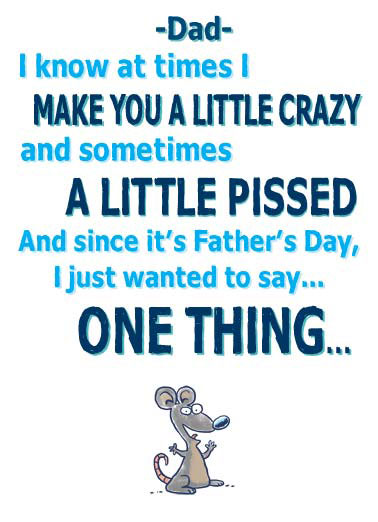 Funny Father's Day   mouse crazy dad father father's day little pissed , Aren't you ecstatic it's just A LITTLE?