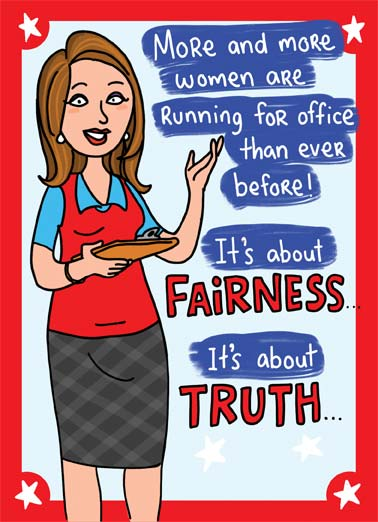 About Time  Funny Political Card  Illustration of a woman talking about more women running for office. | cartoon illustration women running office fairness truth republican democrat about time star flag america USA country poll vote november ballot   It's About time.
