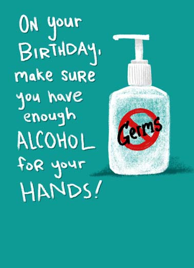 Enough Alcohol Funny Quarantine Card Birthday on your birthday make sure you have enough alcohol for your hands and your lips, say happy birthday with this funny greeting card about having enough hand sanitizer and wine during the coronavirus quarantine, funny birthday card with and sanitizer and wine joke for coronavirus quarantine, ...and your lips!