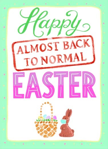 Almost Back To Normal Easter Funny Easter Card  Happy almost back to normal Easter. | happy almost back to normal easter cartoon illustration basket eggs rabbit bunny color wish safe Wishing you a safe and happy easter!