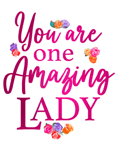 "Amazing Lady Funny One from the Heart   Send a wish with this inspirational ""You're An Amazing Lady"" Birthday card or Ecard to put a smile on someone's face today."