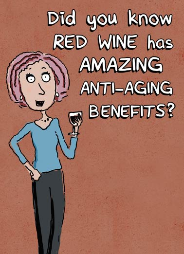 Anti Aging Benefits Funny Wine Card  Anti-Aging Benefits of Wine | femme, gals, woman, humor, aging, older, give a crap, drinking, wine, birthday, toast, ladies, girls, jokes Drink enough of it, you won't give a crap how old you are. Happy Birthday