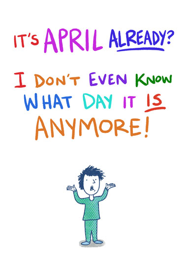 April Already Funny April Birthday Card  Send someone a personalized greeting card just in time for their Birthday! | born in April it's already another month gone by pandemic quarantine  Well except for your birthday, I'll always remember that!