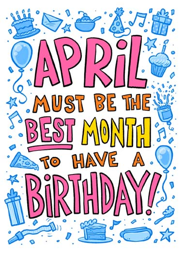 April Best Birthday Funny April Birthday Card  April must be the best month to have a birthday because that's when you were born! because that's when you were born!