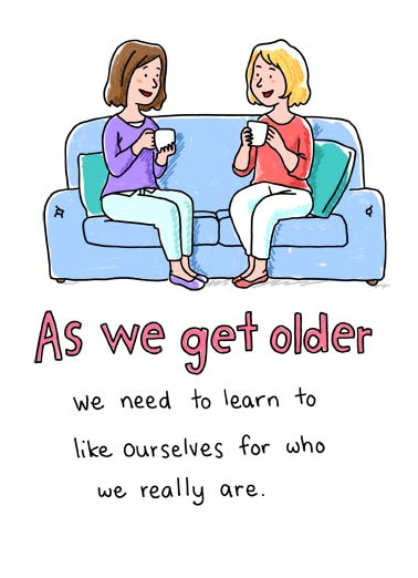 As We Get Older Funny Birthday  Cartoons Illustration of two women sitting on a couch drinking coffee talking about who they really are. | Unique Fantastic Wonderful Amazing Women happy birthday as we get older learn like ourselves coffee mug couch drink drinking pillow friends friend friendship Unique, Fantastic, Wonderful, Amazing Women!