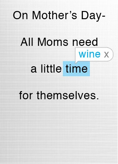 Autocorrect Funny Drinking Card Wine On Mother's Day- all moms need a little time wine for themselves. | mother mother's day mom moms little time wine themselves autocorrect  Go autocorrect!