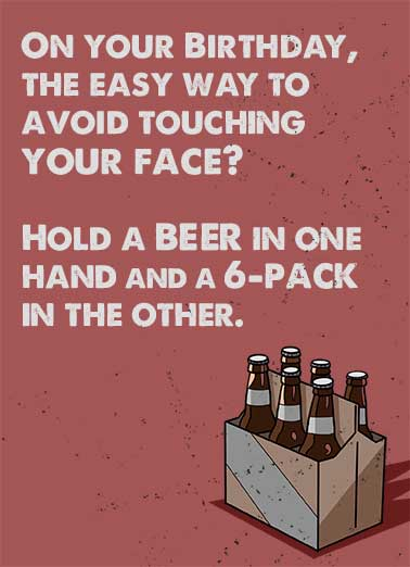 "Avoid Touching Funny Beer   Send this funny ""Avoid Touching Your Face with a Six Pack"" card or Ecard to put a smile on their face today... and we'll include Free first-class postage on all printed cards and a free printout link on all Ecards that arrive instantly. Hope you have a Happy Birthday well in hand."