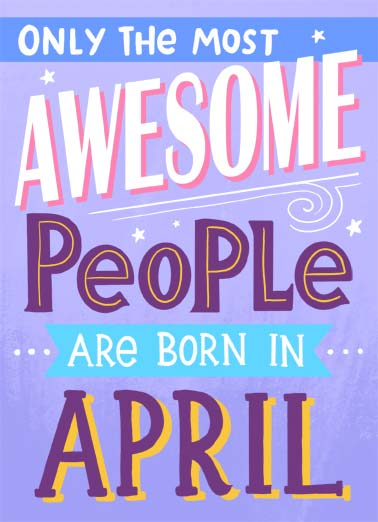 Awesome April Funny April Birthday Card  Only the most awesome people are born in april. | most awesome april people born happy  You're living proof!