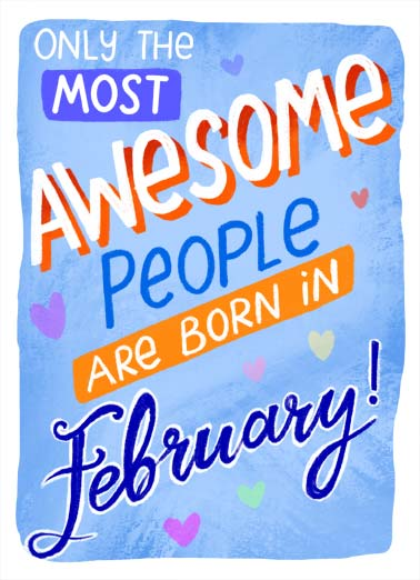 Awesome February Funny February Birthday Card  Only the most AWESOME people are born in February! | awesome people born February proof lettering illustration happy birthday living cartoon heart   You're living proof!