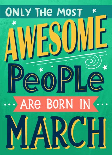 Awesome March Funny Birthday Card  Only the most awesome people are born in March. | most awesome people born march happy birthday living proof  You're living proof!