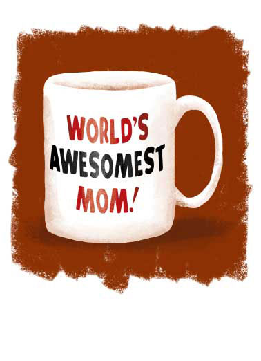 "Awesomest Mom Funny Lee Card For Mom A coffee mug with World's Awesomest Mom | mother, mum, mommy, ma, mama, day, happy, funny, haha, meme, joke, funny, ha, All those ""Best"" Moms can't hold a candle to you."