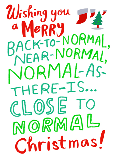 "Back to Normal Christmas Funny Christmas Card Quarantine Send a wish with this fun ""Back to Normal"" Christmas card or Ecard to put a smile on someone's face this holiday season."
