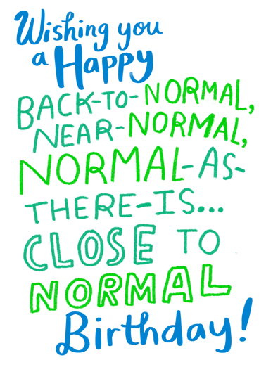 "Back to Normal Funny Birthday   Send this sweet ""Back To Normal"" Birthday card or Ecard to put a smile on their face today... and we'll include Free first-class postage on all printed cards and a free printout link on all Ecards that arrive instantly.  Maybe it's not as normal but it's absolutely as special."