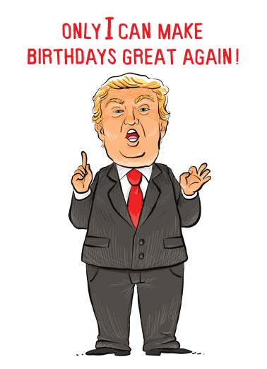 Bday Great Again Funny President Donald Trump Card  An illustration of President Trump telling you that he is going to make birthday's great again. | President Donald Trump cartoon illustration birthday great again white house oval office country America USA screwed hair orange republican democrat GOP Just like I'm doing for the rest of America!