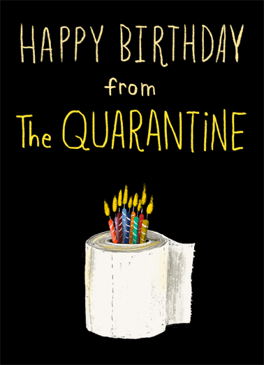"Birthday from Quarantine Funny Cake  Birthday Send this funny ""Birthday from the Quarantine"" TP and Candle card or Ecard to put a smile on someone's face today... and we'll include Free first-class postage on all printed cards and a free printout link on all Ecards that arrive instantly. Hope you lock down a very Happy Birthday."