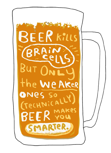 Beer Brain Cells Funny Lettering  Birthday Send this funny beer card as a Birthday printed card or Ecard - either way, we'll mail it for you with either a free stamp or a free digital printout included.  On your Birthday, celebrate the smart way.