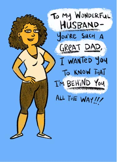Funny Father's Day Card  Alluring woman  saying on Father's Day she is behind you all the way because she likes the view | butt, ass, bum, behind, greeting, card, glasses, sexy, wife, husband, dad, da, dada, pa, papa, papi, illustration, drawing, funny, lol, meme, I like the view!