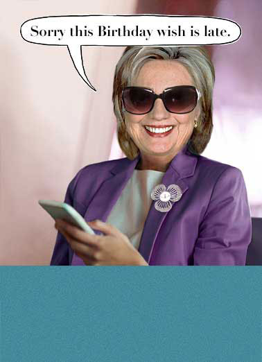 "Belated Birthday Hillary Funny Hillary Clinton Card   The first one got ""accidentally"" deleted."