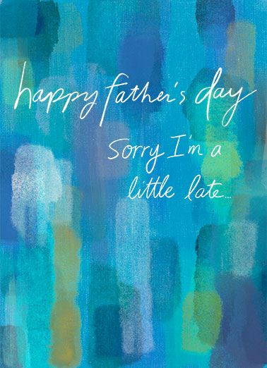 "A Little Late Colors Funny Father's Day Card  Send a belated wish with this sweet ""Belated Colors"" Father's Day card or Ecard to put a smile on his face today... and we'll include Free first-class postage on all printed cards and a free printout link on all Ecards that arrive instantly.  ...with Lots of Love!"