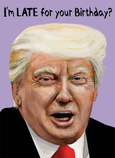 Belated President Funny Birthday  Belated Birthday Belated President - Pardon Me | Birthday, belated, president, Donald, J, Trump, Republican, portrait, caricature, funny, hair, Late, forgot, oops, lol, joke, comedy, comic, forgotten Pardon Me!