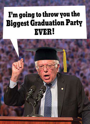 Bernie Grad Funny Graduation    And I'm going to make Wall Street pay for it!