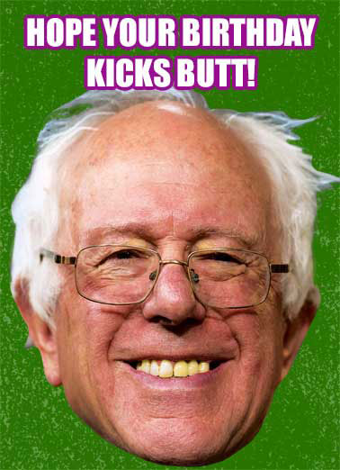 Bernie Kick Butt Funny Bernie Sanders Card  Bernie kicking butt in 2020 | bernie, sanders, bern, funny, head, kick, butt, ass, donald, trump, socialist, liberal, conservative, joke, political, humor, fun, hilarious, lol, editorial, meme, editorial, news, senator, washington, d.c., paul, ryan, congress, hillary, clinton  Just like we will in 2020!