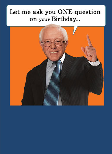 "Bernie Sanders One Thing Funny Birthday Card Trending How'd that ""Stronger with Her"" thing work out for you? 