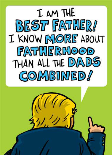 Funny Father's Day Card Funny Political President Donald J. Trump claims he is the best at being a dad.| Father, daddy, pa, papa, potus, pres, drumpf, white house, washington dc, conservative, republican, GOP, funny, laugh, meme, lol, rofl, lolol, haha,, Huugest wishes for a Very Happy Father's Day!