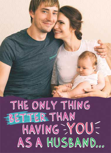 Better Than You Husband FD Funny Father's Day Card Add Your Photo  Our kids getting to have you as their Dad. | Happy Father's Day husband dad kids cute sweet card  Our kids getting to have you as their Dad.