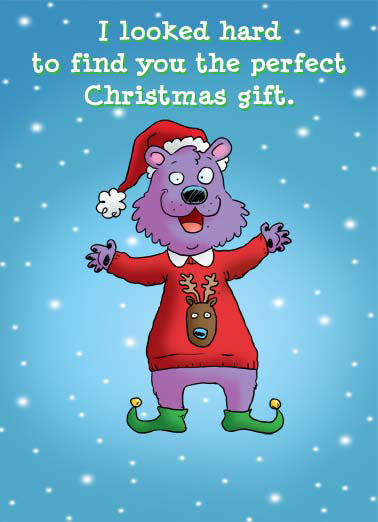 Funny Christmas Card  Christmas bear talking to card holder | cartoon illustration looked hard find christmas gift critter santa hat sweater shoes better than me, Then I thought you could do it way better than me.