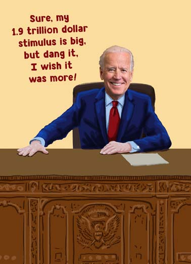 Biden Stimulus Funny Birthday Card Funny President Joe Biden wishes the stimulus was bigger so he could give you a birthday present with his card, Then I could've gotten you a gift with this card.