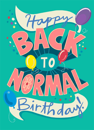 "Big Back to Normal Birthday Funny Birthday Card April Birthday Send a wish with this fun ""Back to Normal"" Birthday card or Ecard to put a smile on someone's face today."