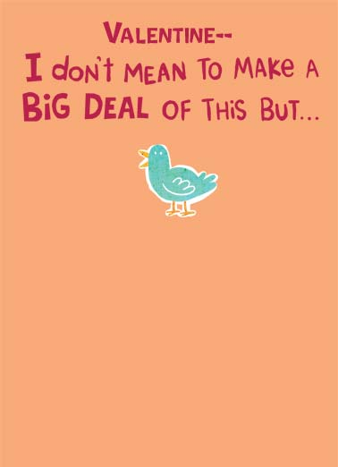 Big Deal Funny Valentine's Day  Funny Animals A picture of a little bird saying that he doesn't want to make a big deal of it. | big deal love valentine's day valentine bird talk cartoon illustrion I love you!