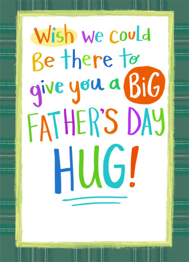 Big FD Hug Funny  Card  Send Dad a personalized greeting card just in time for Father's Day! |great big hug wish we could be there in person quarantine social distancing shelter in place colorful love  But we'll just have to settle for giving you the biggest of wishes for a happy father's day!