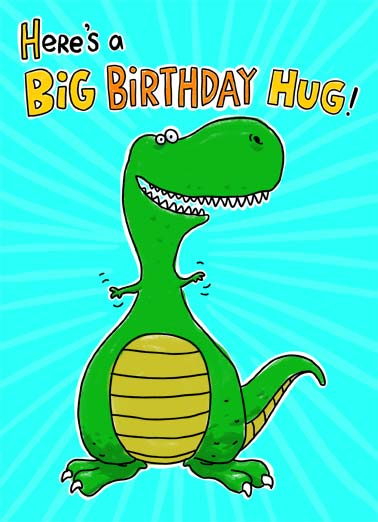 Big to Me Funny Birthday Card  Illustration of a T-Rex with his arms out saying, 'Here's a Big Birthday Hug!' | birthday hug T-Rex tyrannosaurus rex big me cartoon illustration size happy teeth arms short perspective  Well, it's big to me!