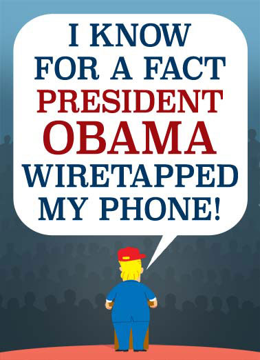 Funny Funny Political   President Trump tells a crowd that Obama wiretapped him. | president Obama wiretapped Trump oval office tower spy spied tap republican democrat election Washington D.C. cartoon illustration crowd rally Bigfoot lie alt-facts alternate facts lies , Bigfoot told me! (He also told me it's your birthday)