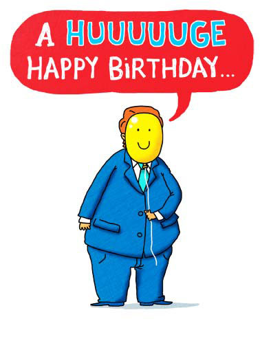 Funny Funny Political   A man holding a balloon in front of his face wishing you a happy Birthday. | huge birthday balloon smile big bigly president white house oval office republican democrat united states usa , ...to someone I like BIGLY!