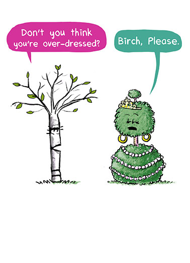 "Birch Please Birthday Funny Birthday   Send a wish with this fun ""Birch, Please!"" Birthday card or Ecard to put a smile on someone's face today."