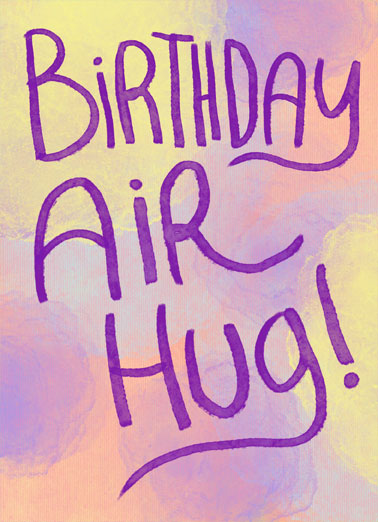 Birthday Air Hug Funny Quarantine Card Hug Send someone special a personalized greeting card just in time for their birthday! | shelter in place air hug quarantine social distancing missing miss thinking thought of you celebrate new normal  I may not be there to give it but I'm definitely there in spirit!