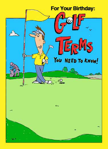 Birthday Golf Terms Funny Jokes  Golf Golfing, Funny Golf Card, Jokes, Birthday Cards for Him, Hilarious, Golf Terms, LOL, Guy Cards, Birthday Golf, Laughs, Cartoon, Beer Beer Cart, Max Fly, Gimme, Fore, Scratch Golfer, 4-Man Scramble