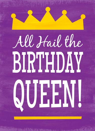 Birthday Queen Funny Lettering Card  All Hail The Birthday Queen greeting card | royal, treatment, royals, royalty, princess, crown, jewel, gold, purple, hail, kneel, wedding, prince, mom, wife, mother, sister, friend, bday, party, present, gift, gifts, presents, thrown, castle, robe,  Hope you get the Royal Treatment on your Birthday!