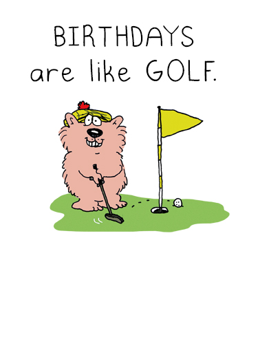 Birthdays Like Golf Funny Birthday Card Cute Birthdays are more fun if you don't keep count | golf, golfing, critter, wellington, friends, score, cute, artwork, hand, done, simple, sweet A lot more fun if you don't keep count.