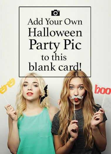 Blank Halloween Photo Card Funny Halloween Card Add Your Photo Add your Halloween Party Pic to this blank greeting card! | Halloween, Party, Pics, Selfie, Fun, Spooky, iPhone, photo, photography, costumes, kids, send, blank, upload, shutterfly, lol, fun (blank inside)