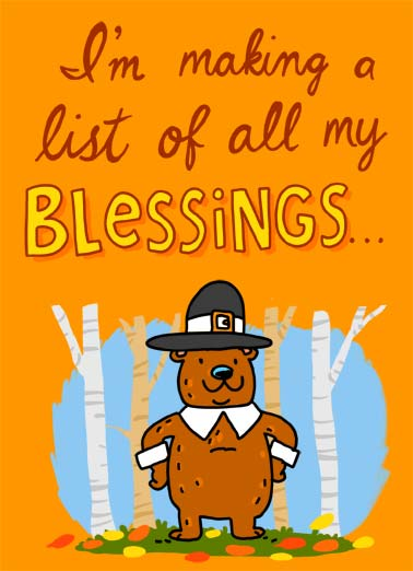 Blessings Funny Thanksgiving Card  A picture of a bear in pilgrim clothes making a list of all his blessings. | bless blessing list make making critter bear hat buckle thanks thanksgiving feast dinner you happy leaf leaves forest  1. You 2. You 3. You 4. You 5. You Happy Thanksgiving
