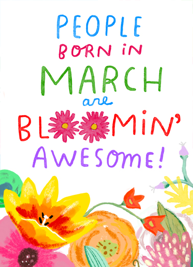 "Blooming Awesome March Funny Birthday Card  Send a wish with this sweet ""Bloomin Awesome March"" Birthday card or Ecard to put a smile on someone's face today."