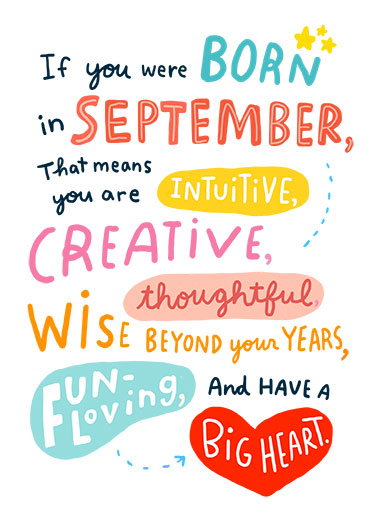"Born in September Funny Birthday   Send a wish with this fun ""Born in September"" Birthday card or Ecard to put a smile on someone's face today... and we'll include Free first-class postage on all printed cards and a free printout link on all Ecards that arrive instantly. And you're just getting better every year! Happy Birthday"