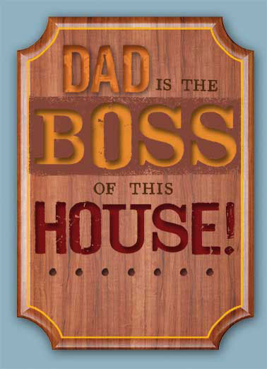 Funny Father's Day Card  dad father father's day plaque boss house photo , (Mom said it was okay to put this up today.)