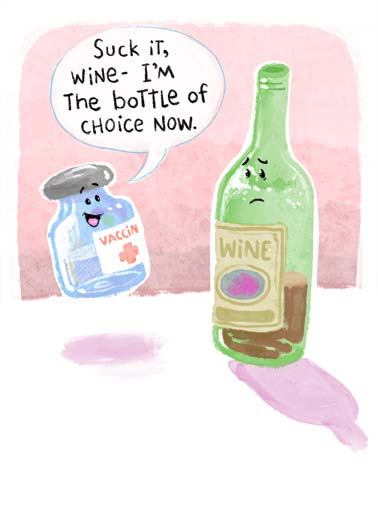 Bottle of Choice Funny Birthday Card Vaccine An illustration of vaccine bottle talking to a wine bottle about being the preferred bottle. | cartoon illustration bottle vaccine bottle wine choice quarantine social distance pandemic drink drinking shot coronavirus virus awesome happy birthday suck it Whatever you choose, hope you have an awesome Birthday!