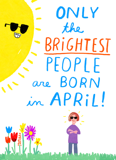 "Brightest in April Funny April Birthday Card  Send a wish with this sweet ""Brightest in April"" Birthday card or Ecard to put a smile on someone's face today."